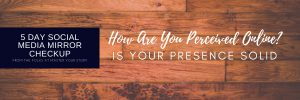 Is Your Presence Solid? 5 Day Social Media Mirror Checkup